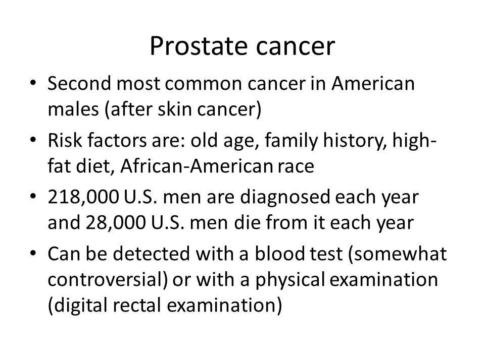 Prostate cancer Second most common cancer in American males (after skin cancer)