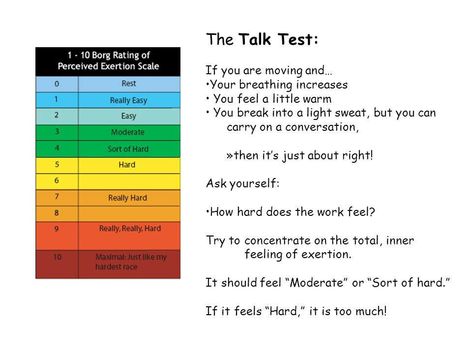 The Talk Test: If you are moving and… •Your breathing increases