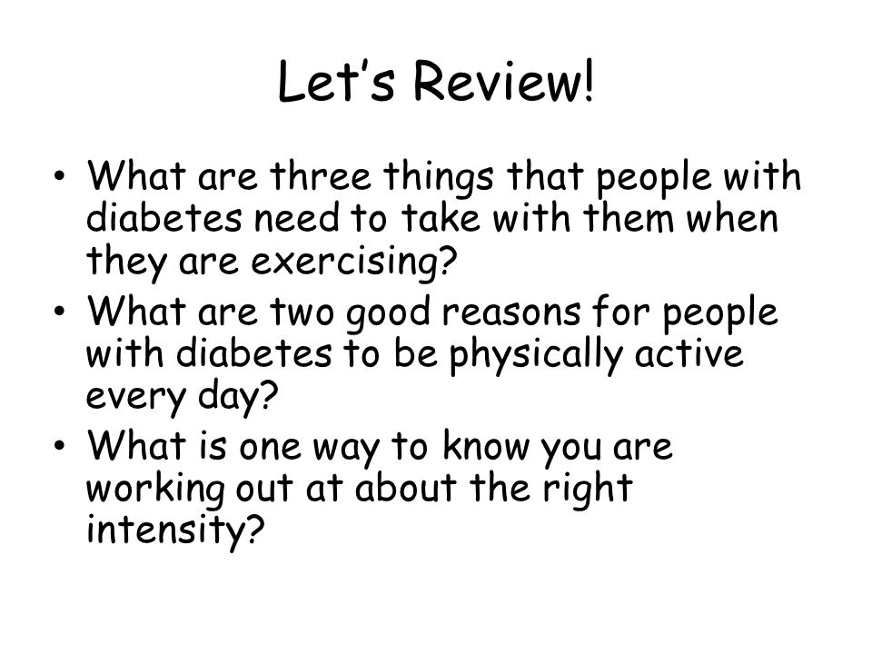 Let's Review! What are three things that people with diabetes need to take with them when they are exercising