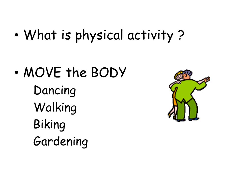 What is physical activity MOVE the BODY