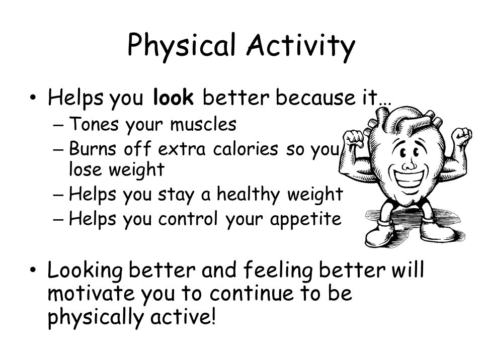 Physical Activity Helps you look better because it…