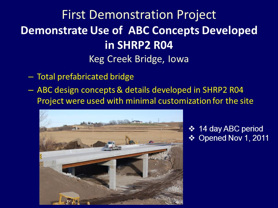 First Demonstration Project Demonstrate Use of ABC Concepts Developed in SHRP2 R04 Keg Creek Bridge, Iowa