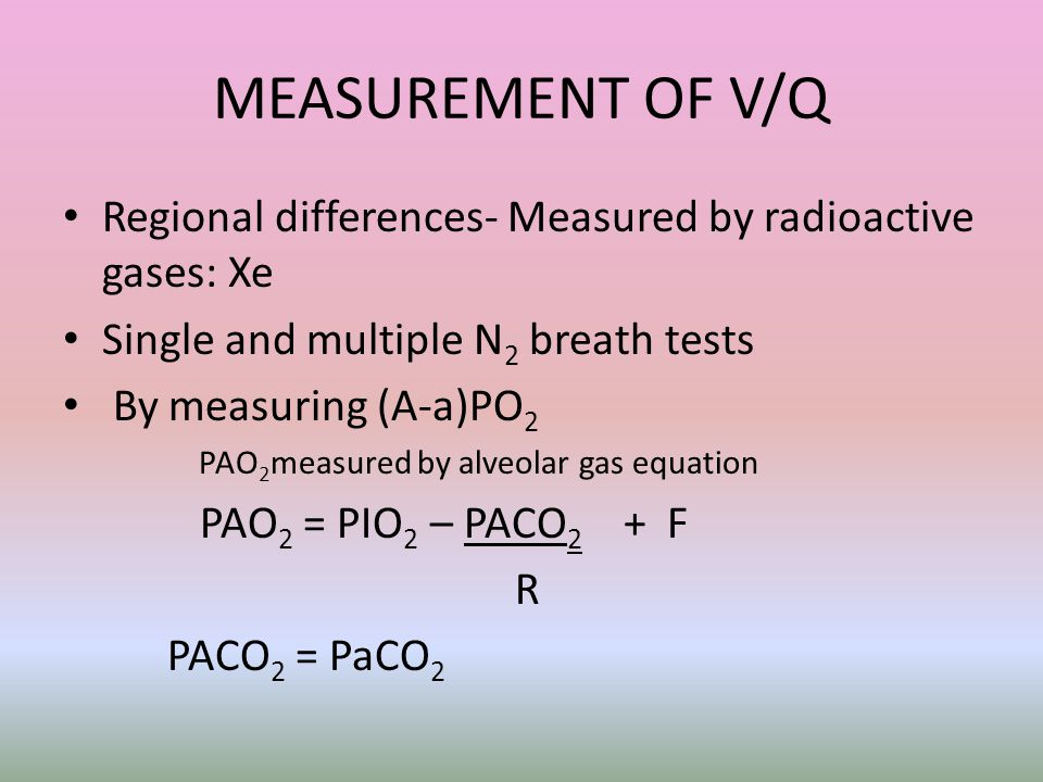 MEASUREMENT OF V/Q Regional differences- Measured by radioactive gases: Xe. Single and multiple N2 breath tests.