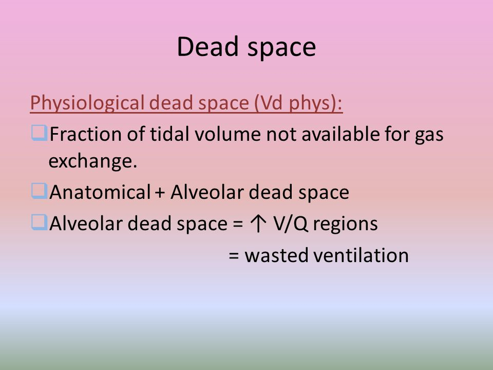 Dead space Physiological dead space (Vd phys):