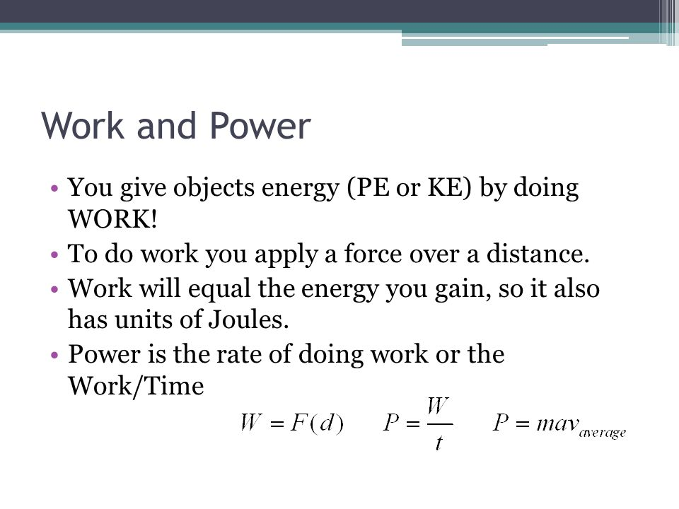 Work and Power You give objects energy (PE or KE) by doing WORK!