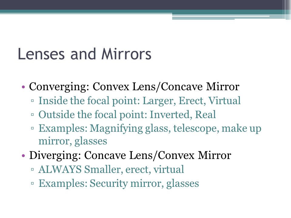 Lenses and Mirrors Converging: Convex Lens/Concave Mirror