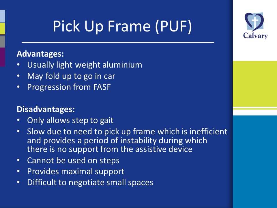 Pick Up Frame (PUF) Advantages: Usually light weight aluminium