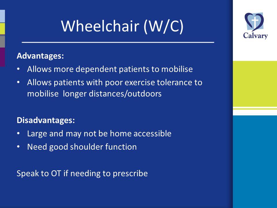 Wheelchair (W/C) Advantages: