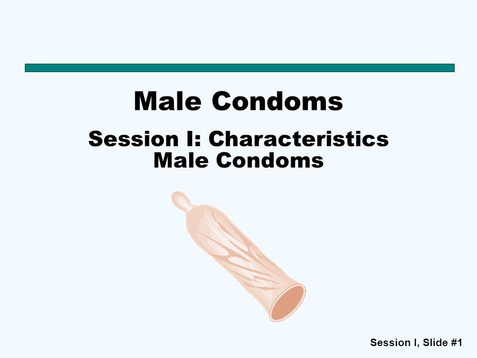 Session I: Characteristics Male Condoms