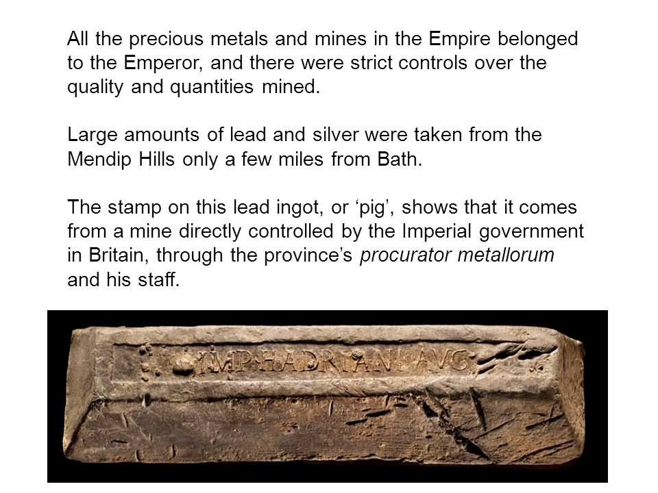 All the precious metals and mines in the Empire belonged to the Emperor, and there were strict controls over the quality and quantities mined.