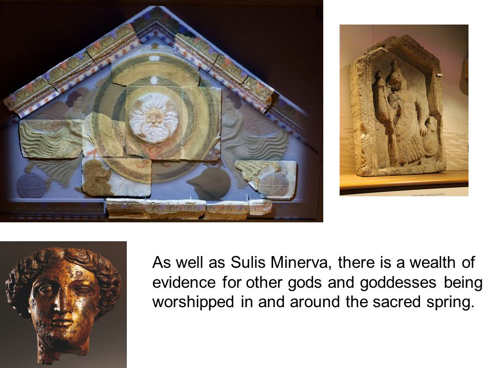 As well as Sulis Minerva, there is a wealth of evidence for other gods and goddesses being worshipped in and around the sacred spring.