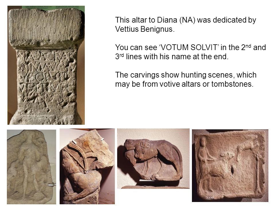 This altar to Diana (NA) was dedicated by Vettius Benignus.