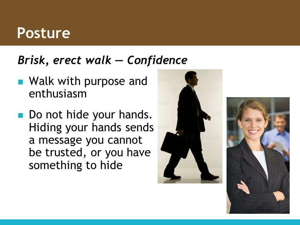 Posture Brisk, erect walk — Confidence