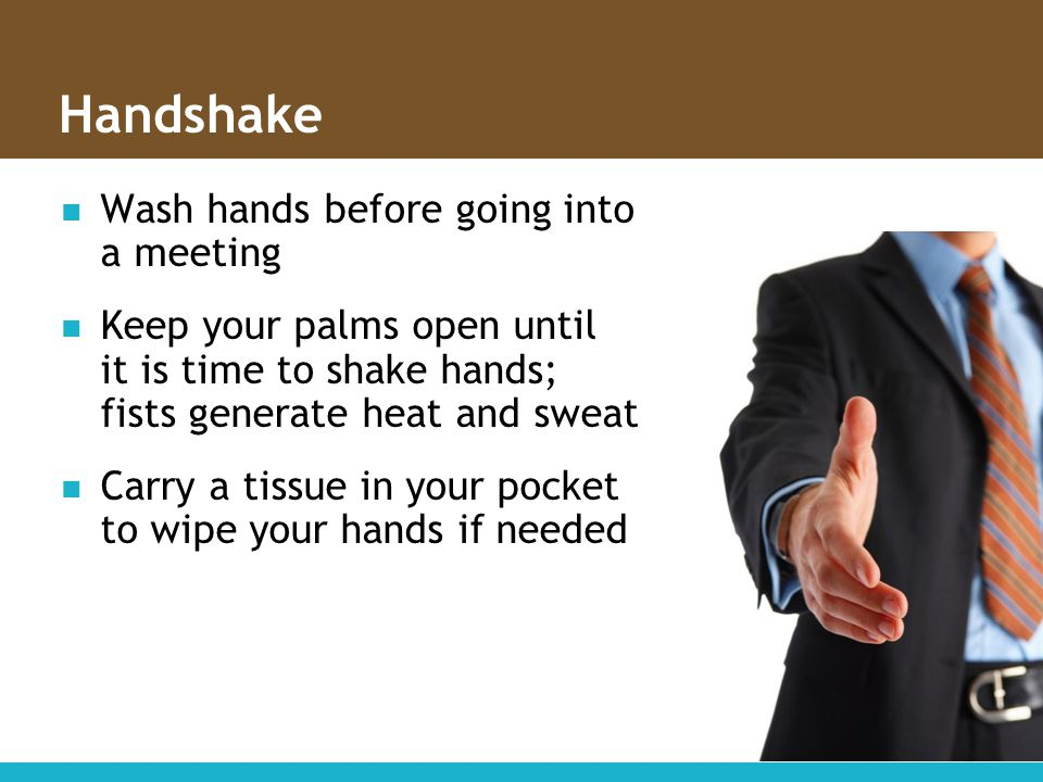 Handshake Wash hands before going into a meeting