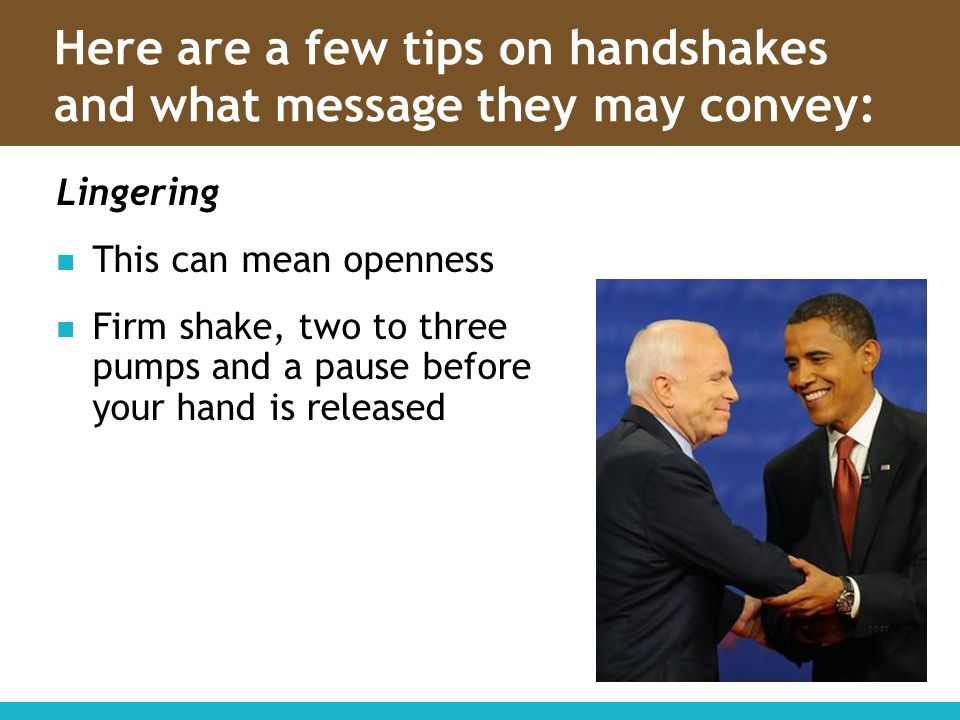Here are a few tips on handshakes and what message they may convey:
