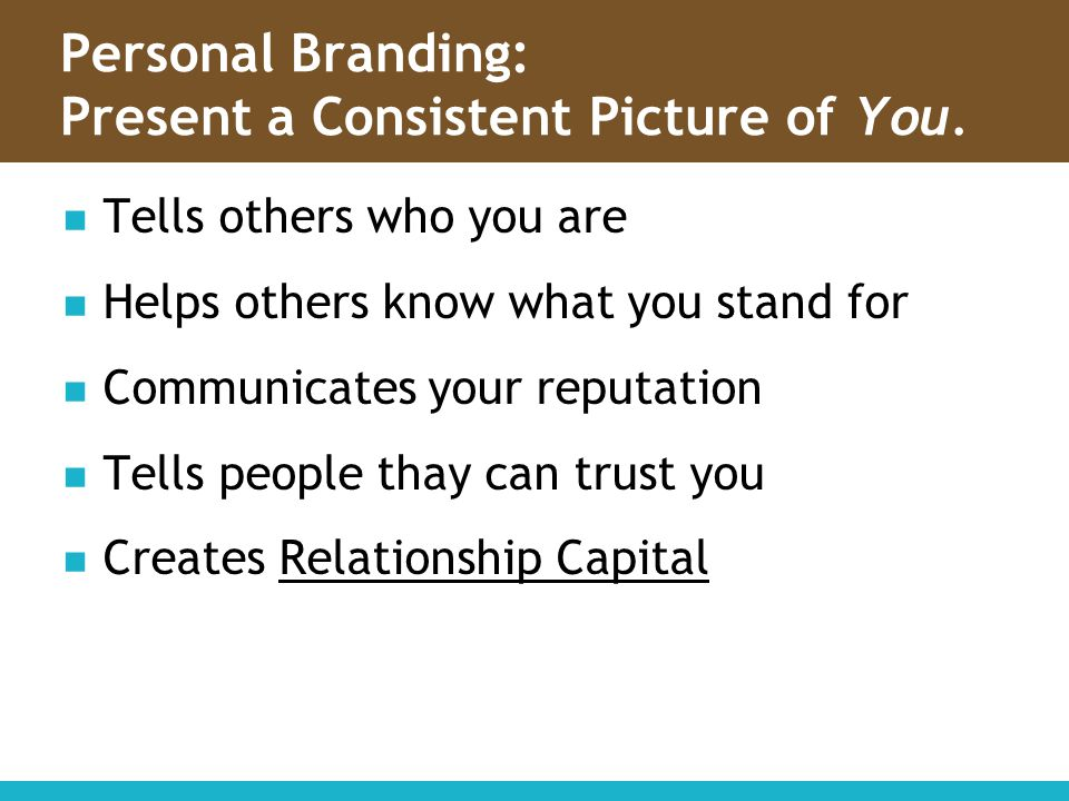 Personal Branding: Present a Consistent Picture of You.