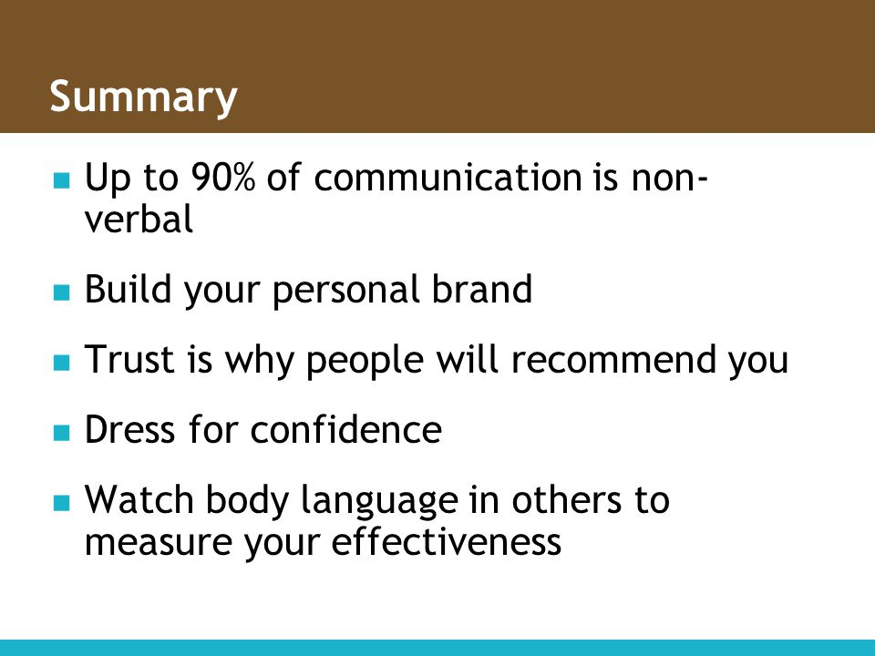 Summary Up to 90% of communication is non- verbal