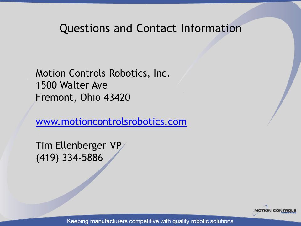 Questions and Contact Information Motion Controls Robotics, Inc. 1500 Walter Ave. Fremont, Ohio 43420.