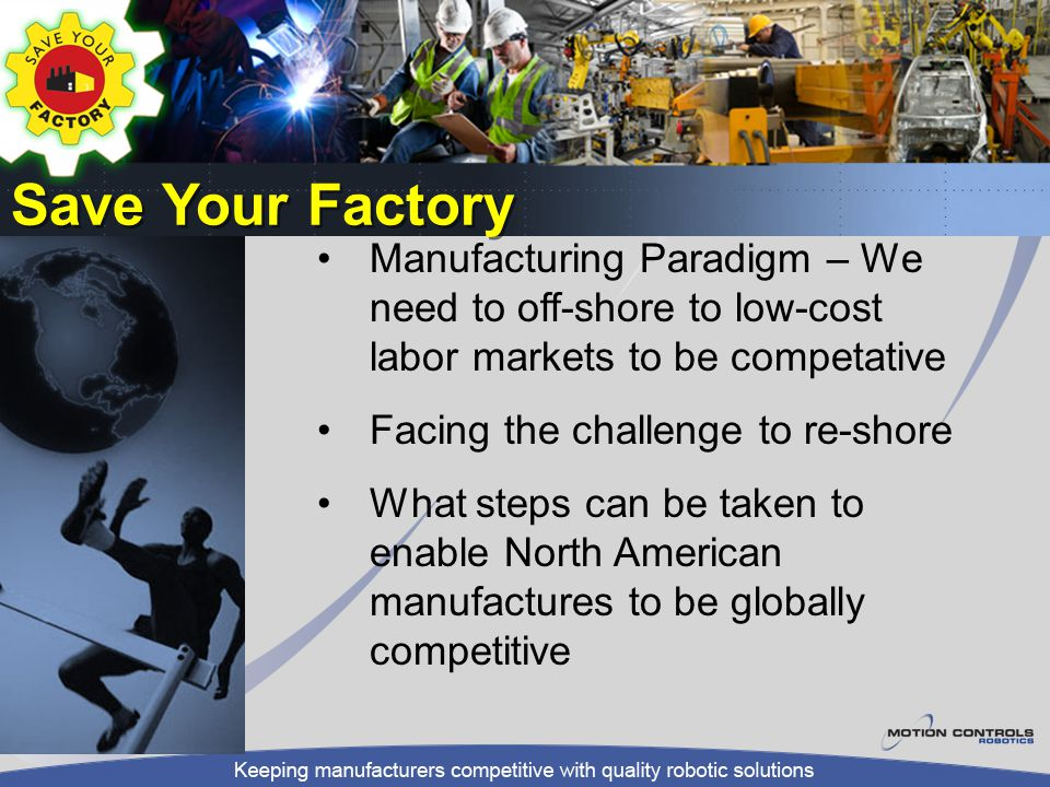 Save Your Factory Manufacturing Paradigm – We need to off-shore to low-cost labor markets to be competative.