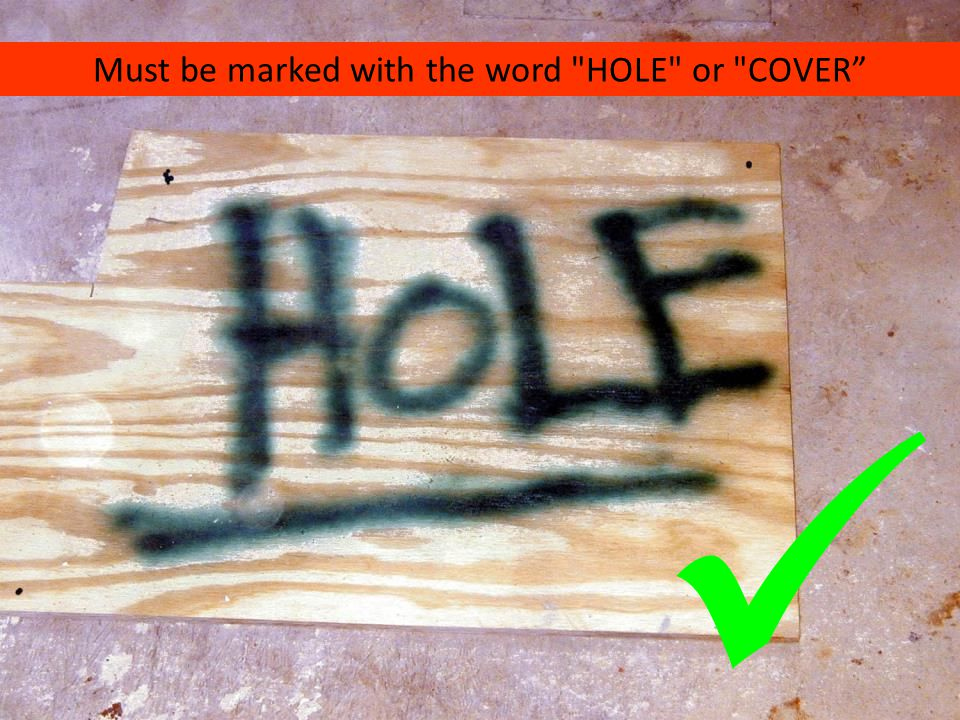 Must be marked with the word HOLE or COVER