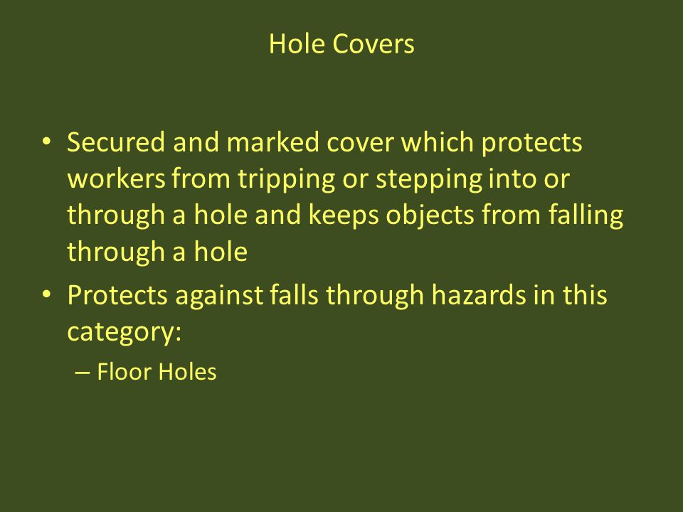 Protects against falls through hazards in this category: