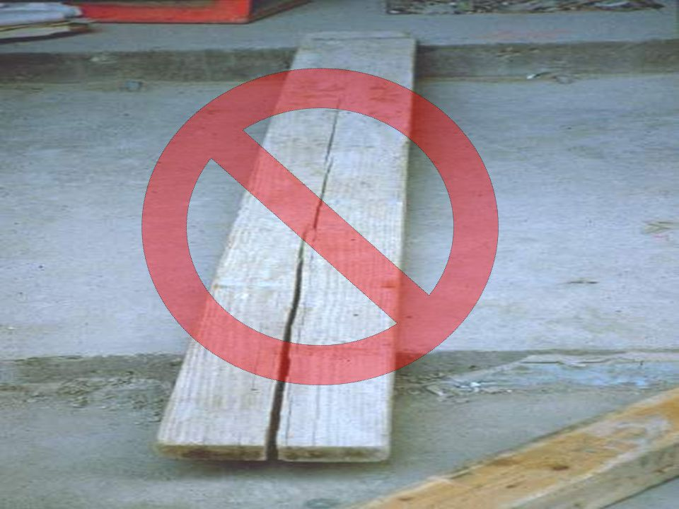 Planks with visible defects, such as bowing and cracks (as shown in this slide) must not be used.