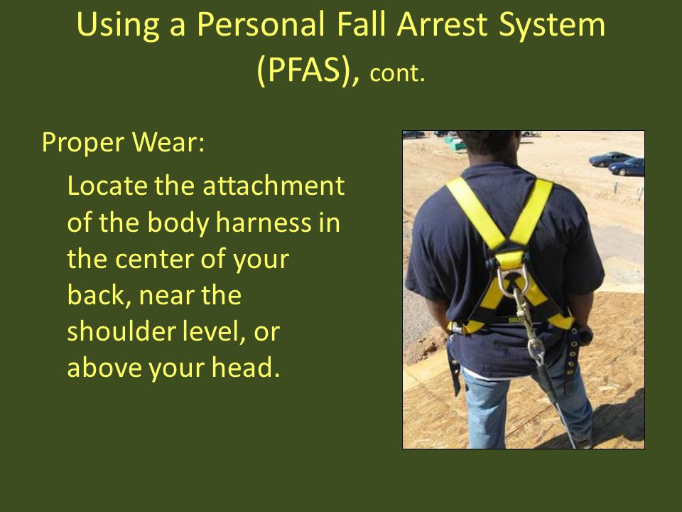 Using a Personal Fall Arrest System (PFAS), cont.