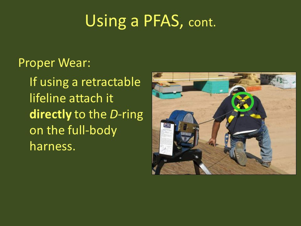 Using a PFAS, cont. Proper Wear: