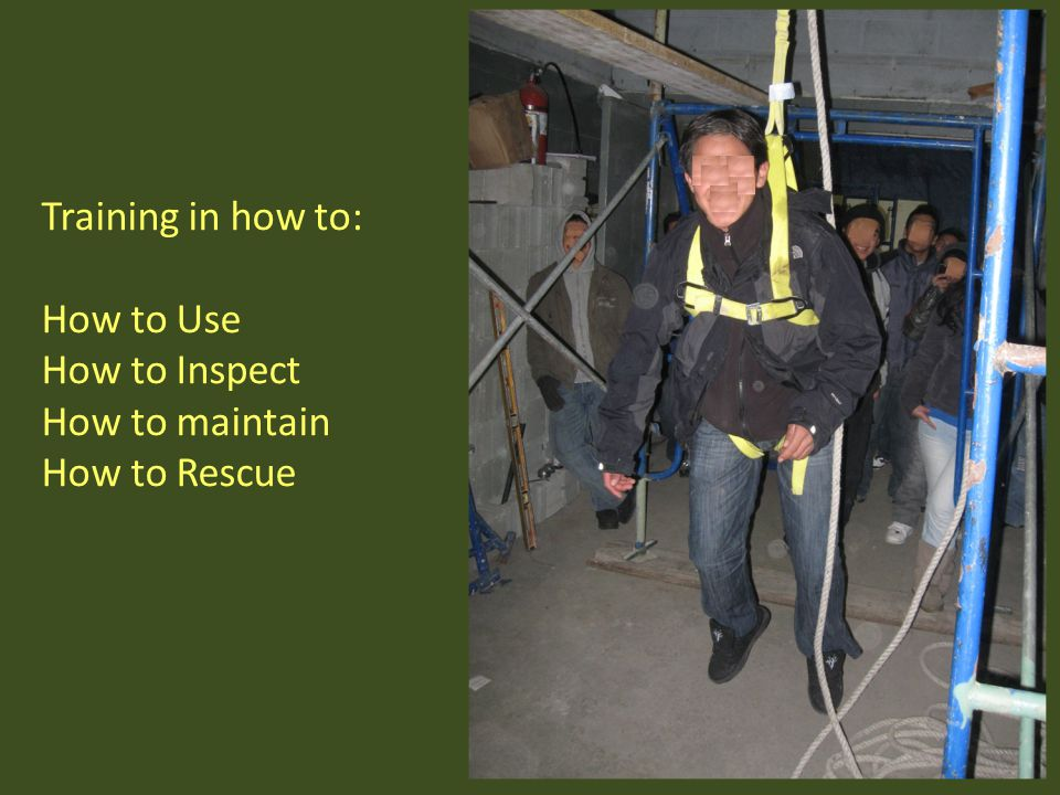 Training in how to: How to Use How to Inspect How to maintain How to Rescue