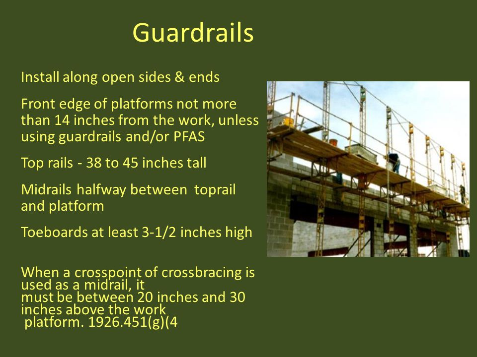 Guardrails Install along open sides & ends