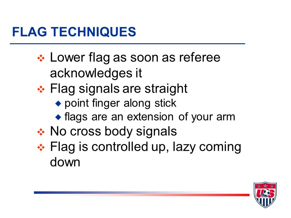 Lower flag as soon as referee acknowledges it