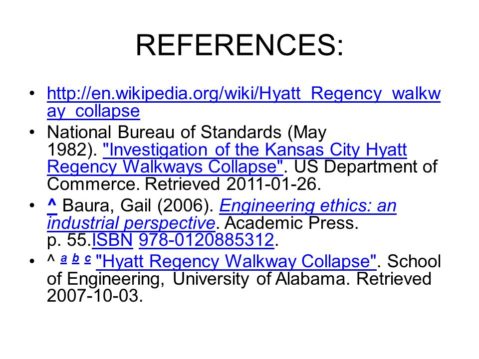REFERENCES: http://en.wikipedia.org/wiki/Hyatt_Regency_walkway_collapse.