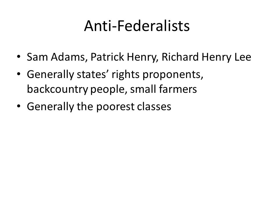 Anti-Federalists Sam Adams, Patrick Henry, Richard Henry Lee