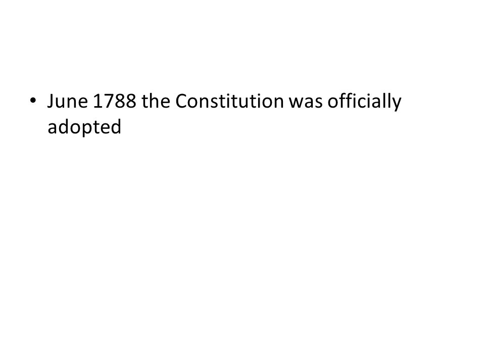 June 1788 the Constitution was officially adopted