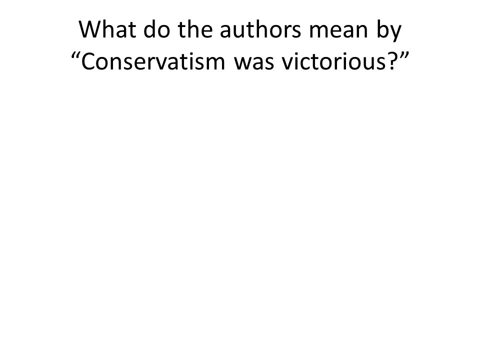 What do the authors mean by Conservatism was victorious