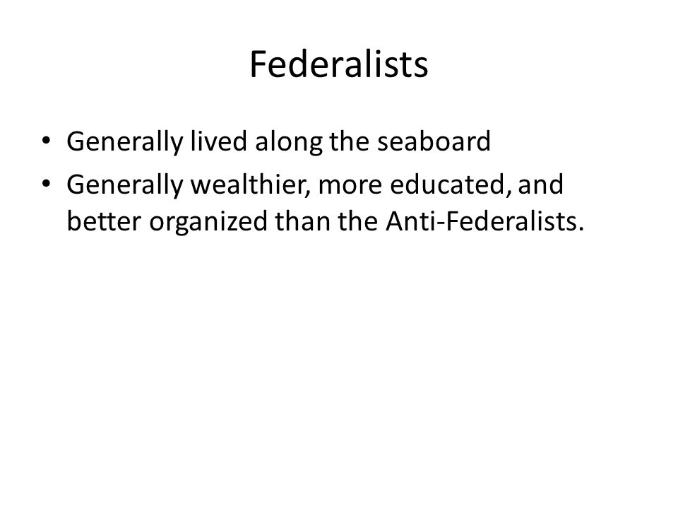 Federalists Generally lived along the seaboard