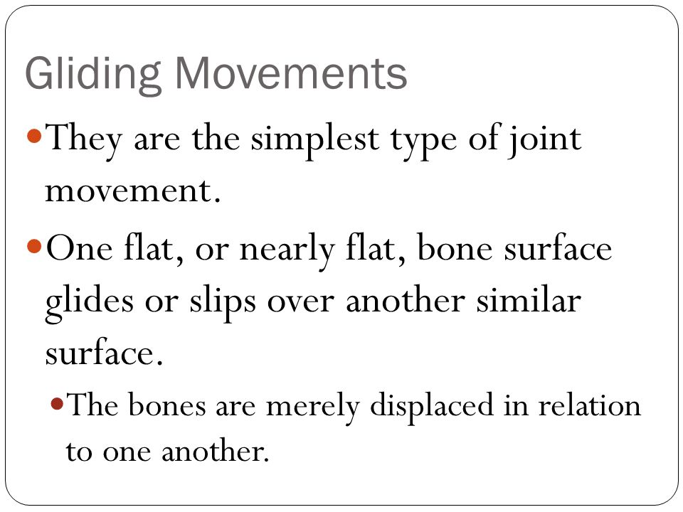 Gliding Movements They are the simplest type of joint movement.