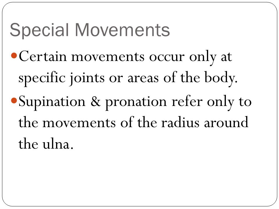 Special Movements Certain movements occur only at specific joints or areas of the body.
