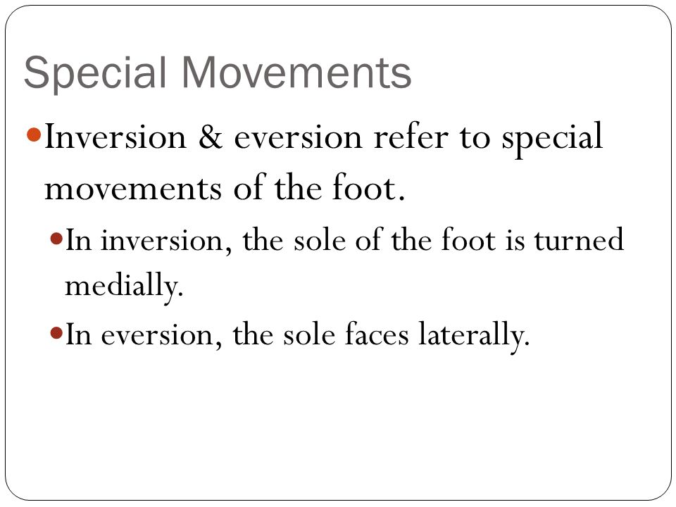 Special Movements Inversion & eversion refer to special movements of the foot. In inversion, the sole of the foot is turned medially.