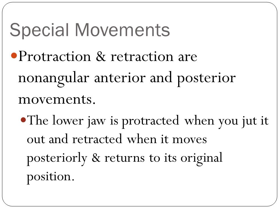 Special Movements Protraction & retraction are nonangular anterior and posterior movements.