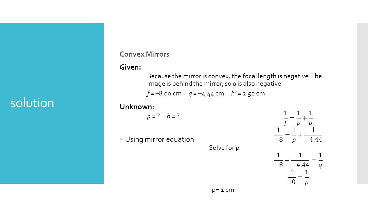 solution Convex Mirrors Given: Unknown: Using mirror equation