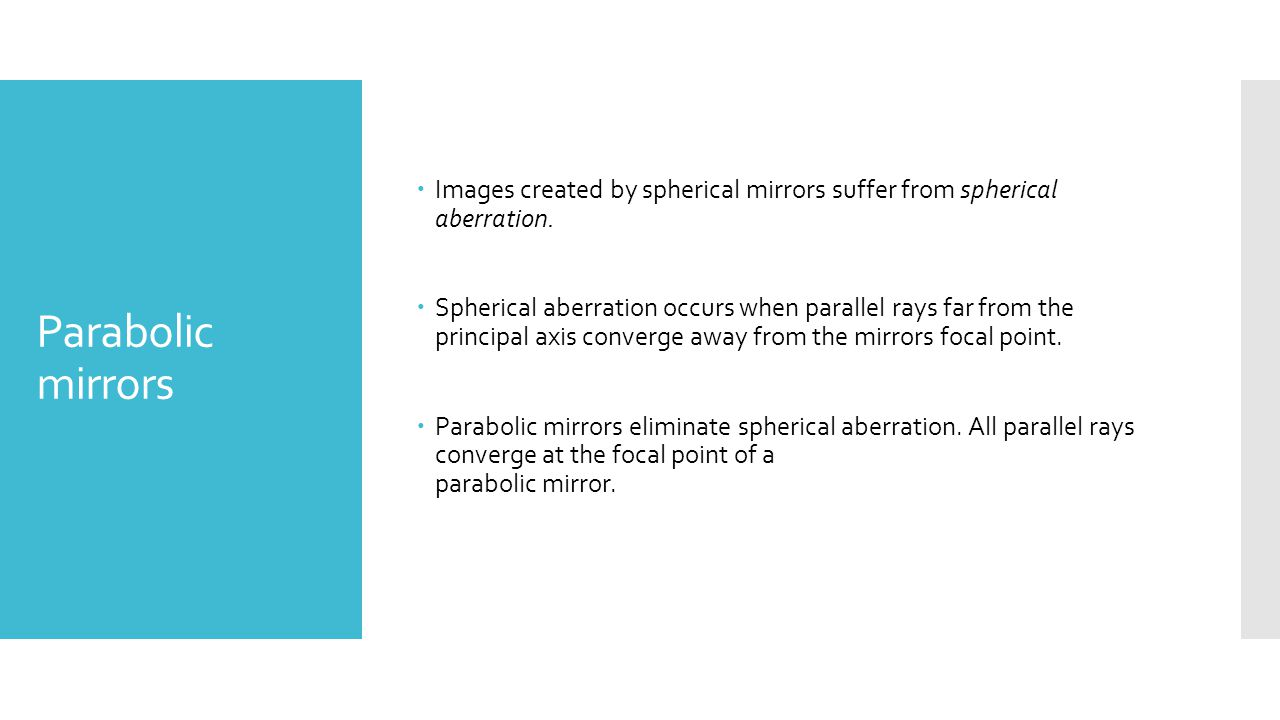 Images created by spherical mirrors suffer from spherical aberration.