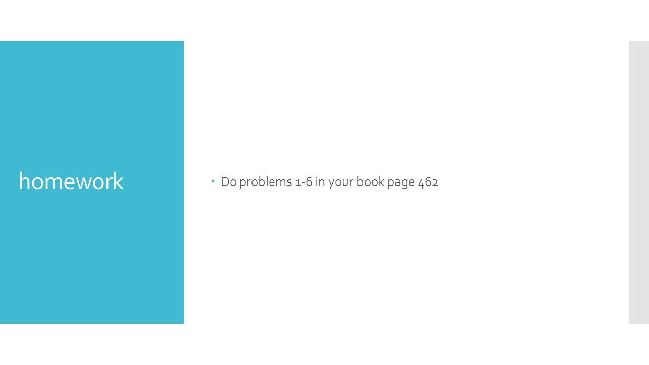 Do problems 1-6 in your book page 462