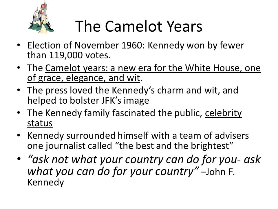 The Camelot Years Election of November 1960: Kennedy won by fewer than 119,000 votes.
