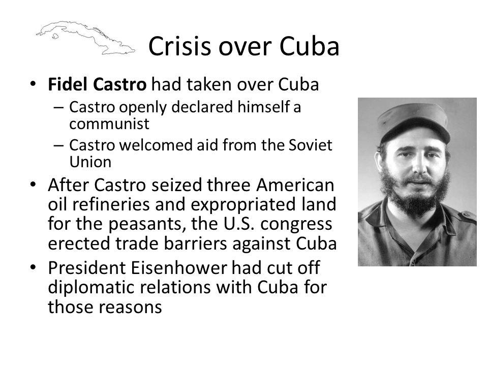 Crisis over Cuba Fidel Castro had taken over Cuba