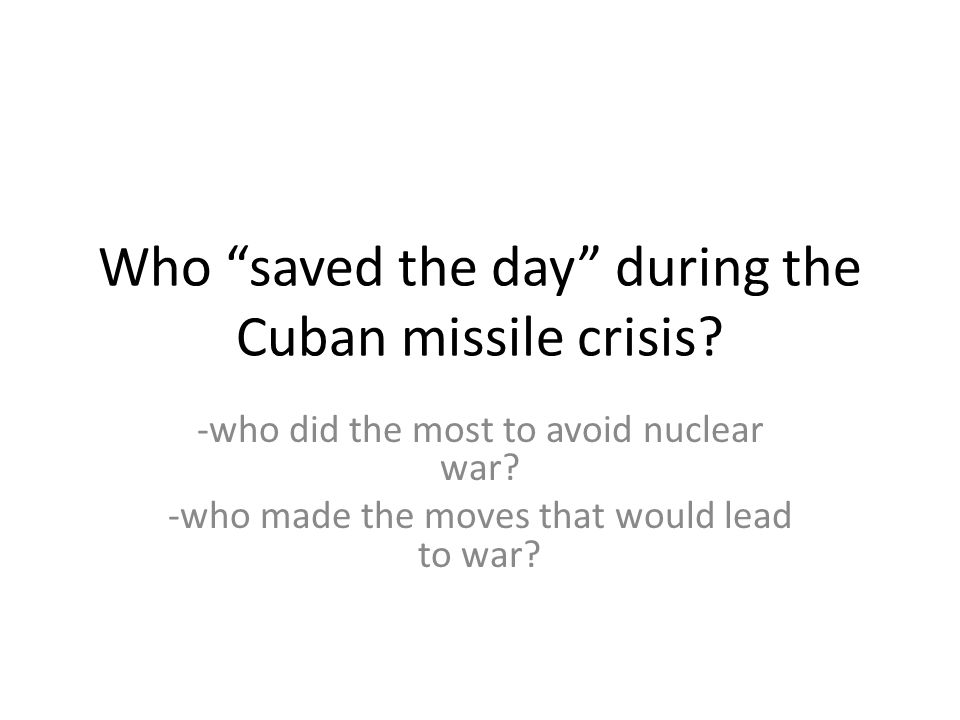 Who saved the day during the Cuban missile crisis