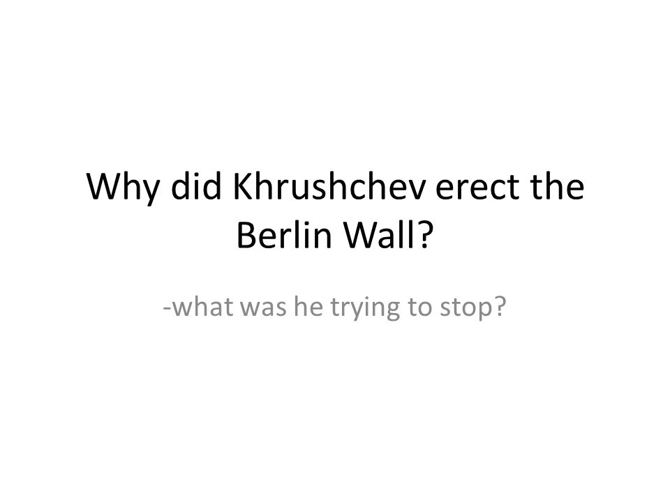 Why did Khrushchev erect the Berlin Wall