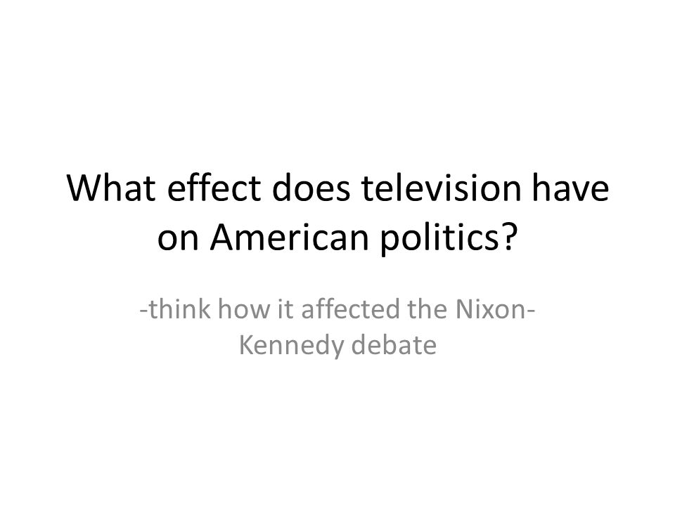 What effect does television have on American politics
