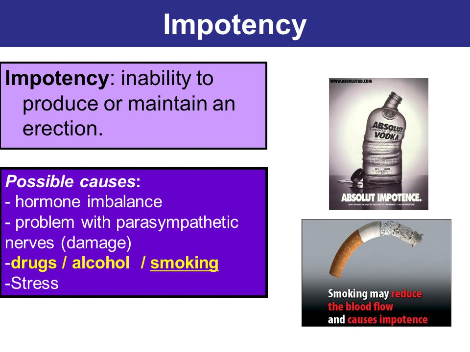 Impotency Impotency: inability to produce or maintain an erection.