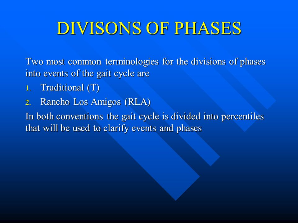 DIVISONS OF PHASES Two most common terminologies for the divisions of phases into events of the gait cycle are.